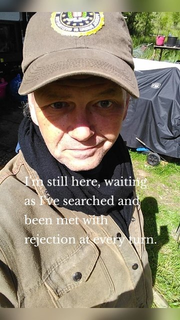 I'm still here, waiting as I've searched and been met with rejection at every turn.